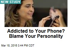 Addicted to Your Phone? Blame Your Personality