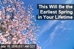 This Will Be the Earliest Spring in Your Lifetime