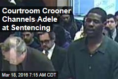 Courtroom Crooner Channels Adele at Sentencing