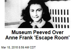 Museum Peeved Over Anne Frank 'Escape Room'