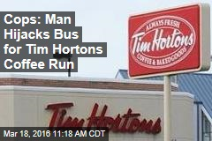Cops: Man Hijacks Bus for Tim Hortons Coffee Run