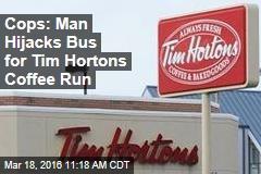 Cops: Man Hijacks Bus for Tim Hortons Coffee Run
