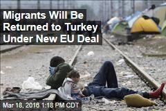 Migrants Will Be Returned to Turkey Under New EU Deal