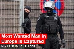 Most Wanted Man in Europe Is Captured