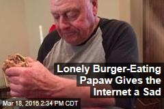 Lonely Burger-Eating Papaw Gives the Internet a Sad