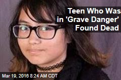 Teen Who Was in 'Grave Danger' Found Dead