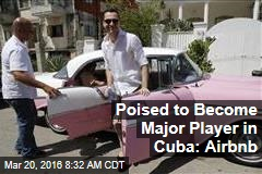 Poised to Become Major Player in Cuba: Airbnb