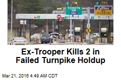 Ex-Trooper Kills 2 in Failed Turnpike Holdup