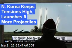 N. Korea Keeps Tensions High, Launches 5 More Projectiles