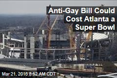 Anti-Gay Bill Could Cost Atlanta a Super Bowl