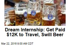 Dream Internship: Get Paid $12K to Travel, Swill Beer