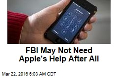 FBI May Not Need Apple's Help After All