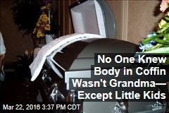 No One Knew Body in Coffin Wasn't Grandma— Except Little Kids