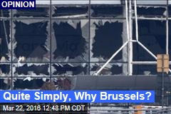 Quite Simply, Why Brussels?