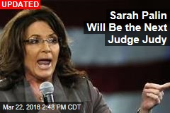 Sarah Palin Will Be the Next Judge Judy: Report