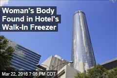 Woman's Body Found in Hotel's Walk-In Freezer