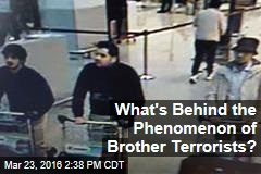 What's Behind the Phenomenon of Brother Terrorists?