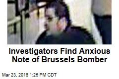 Investigators Find Anxious Note of Brussels Bomber