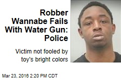Robber Wannabe Fails With Water Gun: Police