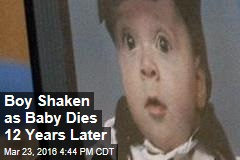 Boy Shaken as Baby Dies 12 Years Later