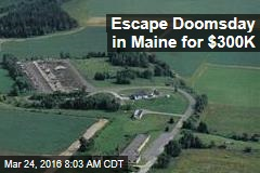 Escape Doomsday in Maine for $300K