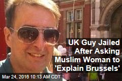 UK Guy Jailed After Asking Muslim Woman to 'Explain Brussels'