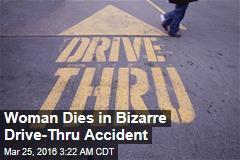 Woman Dies in Bizarre Drive-Thru Accident