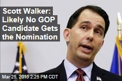 Scott Walker: Likely No GOP Candidate Gets the Nomination