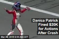Danica Patrick Fined $20K for Actions After Crash