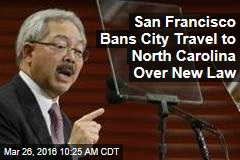 San Francisco Bans City Travel to North Carolina Over New Law