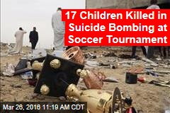 17 Children Killed in Suicide Bombing at Soccer Tournament