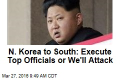 N. Korea to South: Execute Top Officials or We'll Attack