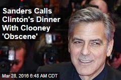 Sanders Calls Clinton's Dinner With Clooney 'Obscene'