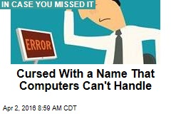 Cursed With a Name That Computers Can't Handle