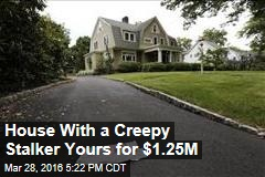 House With a Creepy Stalker Yours for $1.25M