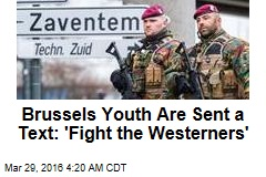 Brussels Youth Urged to 'Fight the Westerners'