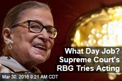 What Day Job? Supreme Court's RBG Tries Acting