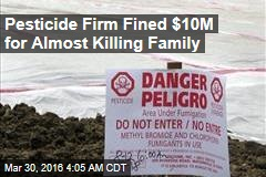 Pesticide Firm Fined $10M for Almost Killing Family