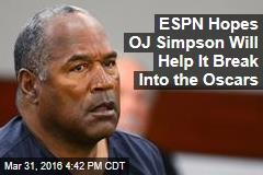 ESPN Hopes OJ Simpson Will Help It Break Into the Oscars