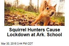 Squirrel Hunters Cause Lockdown at Ark. School