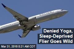 Denied Yoga, Sleep-Deprived Flier Goes Wild
