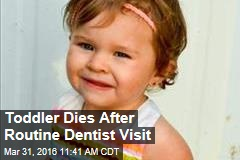 Toddler Dies After Routine Dentist Visit