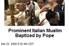 Prominent Italian Muslim Baptized by Pope