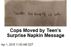 Cops Moved by Teen's Surprise Napkin Message