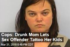 Cops: Drunk Mom Lets Sex Offender Tattoo Her Kids