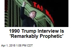1990 Trump Interview Is 'Remarkably Prophetic'