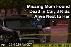 Missing Mom Found Dead in Car, 3 Kids Alive Next to Her