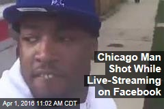 Chicago Man Shot While Live-Streaming on Facebook