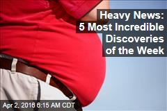 Heavy News: 5 Most Incredible Discoveries of the Week