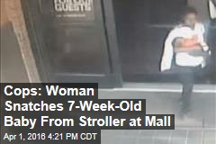 Cops: Woman Snatches 7-Week-Old Baby From Stroller at Mall